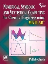 Numerical, Symbolic and Statistical Computing for Chemical Engineers using Matlab (R)