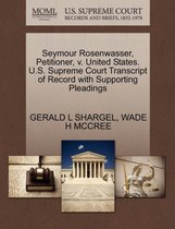 Seymour Rosenwasser, Petitioner, V. United States. U.S. Supreme Court Transcript of Record with Supporting Pleadings
