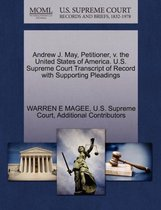 Andrew J. May, Petitioner, V. the United States of America. U.S. Supreme Court Transcript of Record with Supporting Pleadings