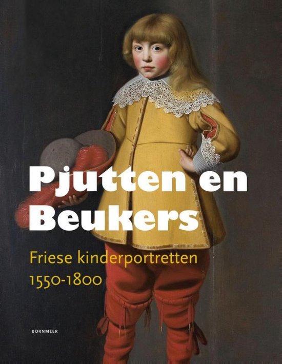 Pjutten en beukers. Friese kinderportretten 1550-1800 - Marjan Brouwer |