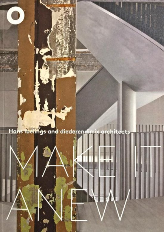 Hans Ibelings And Diederendirrix Architects - Make It Anew