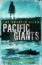 The Cryptid Files: Pacific Giants: Mysteries and monsters from around the world