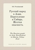 The Russian People in Asia. Resettlement to Siberia. Yellow Peril