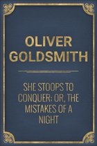 She Stoops to Conquer; Or, The Mistakes of a Night
