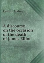 A Discourse on the Occasion of the Death of James Elliot