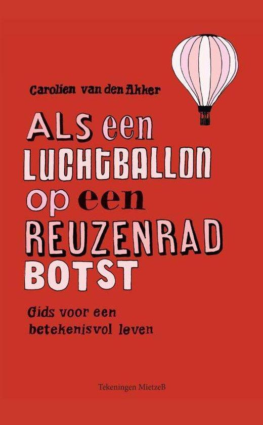 Als een luchtballon op een reuzenrad botst - Carolien van den Akker |