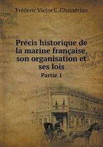 Precis Historique de La Marine Francaise, Son Organisation Et Ses Lois Partie 1