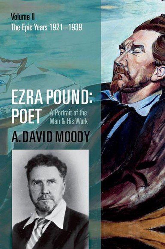 Ezra Pound: Poet: Volume II: The Epic Years