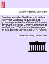 Geschiedenis der stad hoorn, hoofdstad van west-vriesland gedurende het grootste gedeelte der xvii en xviii eeuw, of vervolg op velius chronyk, beginnende met het jaar 1630, met aanteekeningen en bijlagen uitgegeven door c. a. abbing.