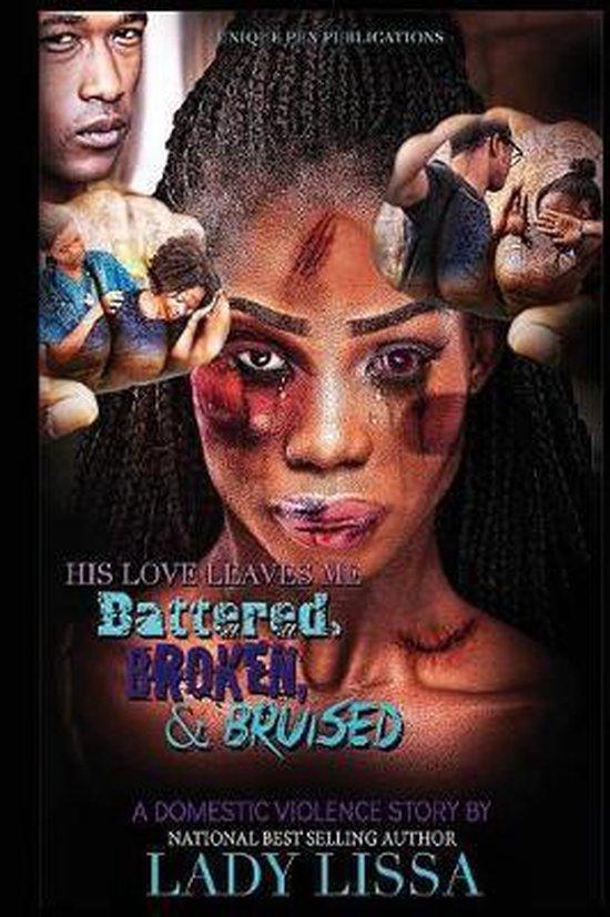 His Love Leaves Me Battered, Broken & Bruised