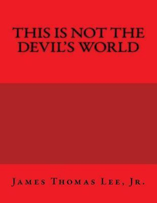 Boek cover This Is Not the Devils World van Mr James Thomas Lee Jr (Paperback)