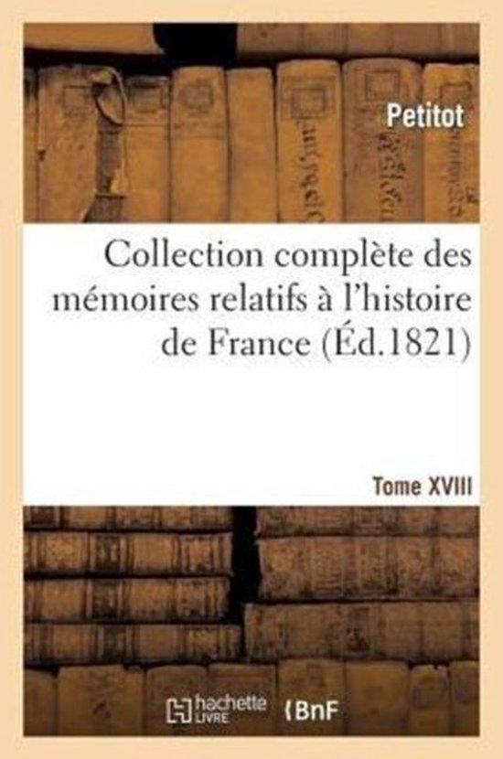 Collection Complete Des Memoires Relatifs A l'Histoire de France. Tome XVIII