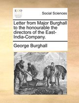 Letter from Major Burghall to the Honourable the Directors of the East-India-Company
