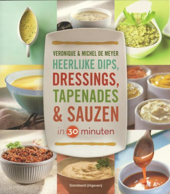 Dips, dressings, tapenades en sauzen in 30 minuten - V. de Meyer  