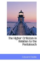 The Higher Criticism in Relation to the Pentateuch