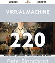 Virtual Machine 220 Success Secrets - 220 Most Asked Questions On Virtual Machine - What You Need To Know