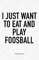 I Just Want To Eat And Play Foosball