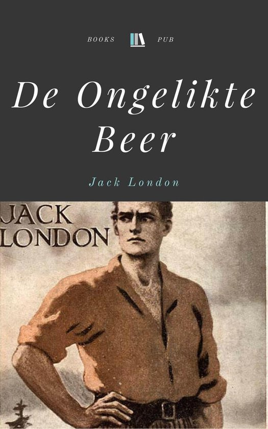 De Ongelikte Beer - Jack London pdf epub