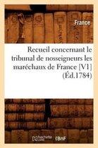 Recueil concernant le tribunal de nosseigneurs les marechaux de France [V1] (Ed.1784)