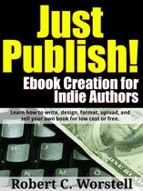 Just Publish! Ebook Creation for Indie Authors