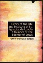 History of the Life and Institute of St. Ignatius de Loyola