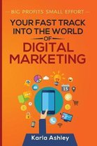 Your Fast Track Into the World of Digital Marketing