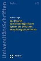 Das Umwelt-Rechtsbehelfsgesetz im System des deutschen Verwaltungsprozessrechts