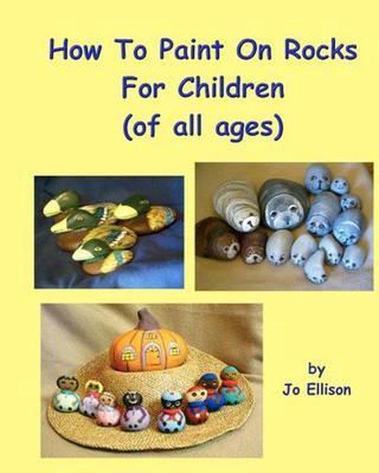 Boek cover How to Paint on Rocks for Children of All Ages van Jo Ellison (Paperback)