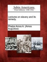 Lectures on Slavery and Its Remedy.