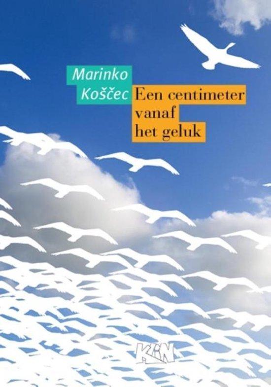 Kroatische literatuur in Nederland 6 - Een centimeter vanaf het geluk - Marinko KoŠCec  