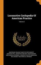 Locomotive Cyclopedia of American Practice; Volume 2