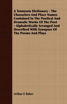 Boek cover A Tennyson Dictionary - The Characters And Place Names Contained In The Poetical And Dramatic Works Of The Poet - Alphabetically Arranged And Described With Synopses Of The Poems And Plays van Arthur E Baker