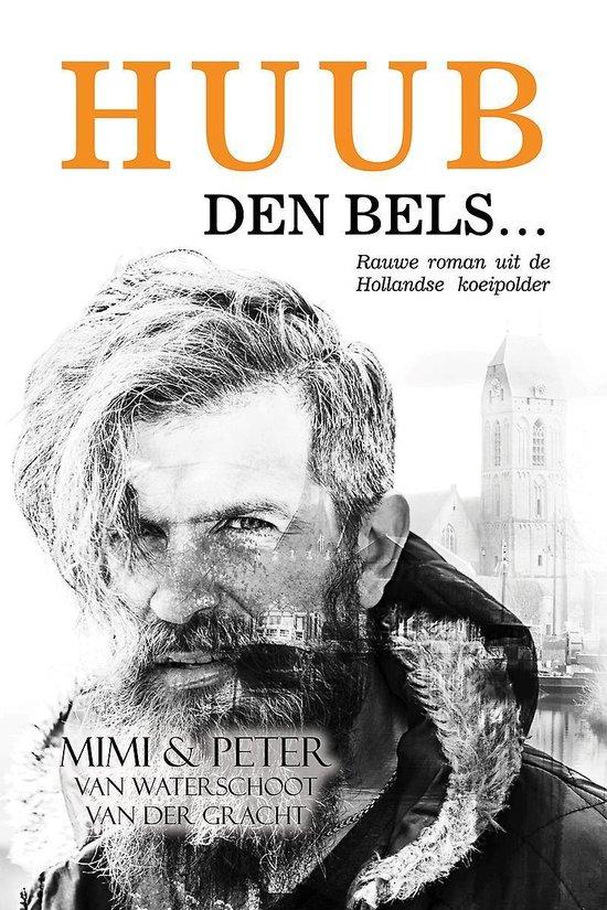 Huub, den bels... - rauwe roman uit de hollandse koeipolder - Mimi & Peter van Waterschoot van de Gracht | Fthsonline.com