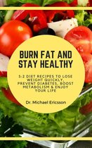 Omslag Burn Fat and Stay Healthy: 5:2 Diet Recipes to Lose Weight Quickly, Prevent Diabetes, Boost Metabolism & Enjoy Your Life
