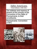 The Address and Reasons of Dissent of the Minority of the Convention of the State of Pennsylvania, to Their Constituents.