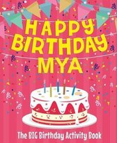 Happy Birthday Mya - The Big Birthday Activity Book