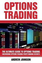 Options Trading: The Ultimate Guide to Options Trading: Uncovering Options Trading Profit Making Secrets