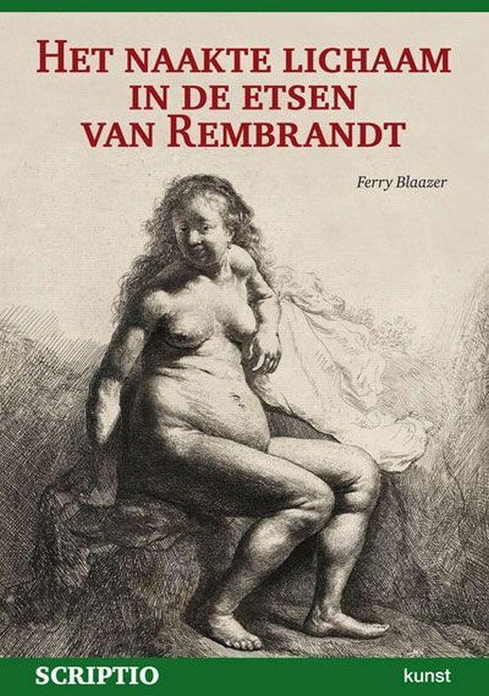 Het naakte lichaam in de etsen van Rembrandt - F. Blaazer |