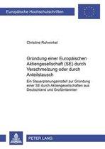 Gruendung Einer Europaeischen Aktiengesellschaft (Se) Durch Verschmelzung Oder Durch Anteilstausch