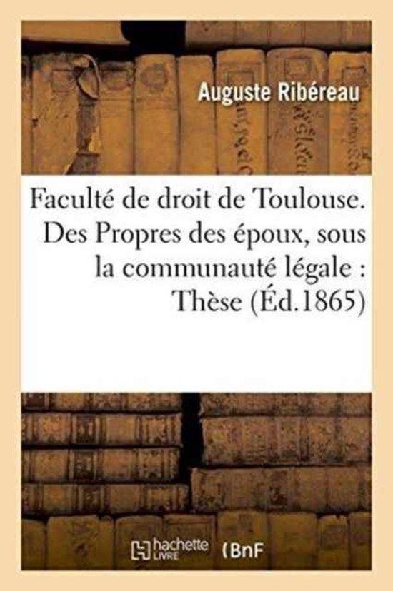 Faculte de Droit de Toulouse. Des Propres Des Epoux, Sous La Communaute Legale