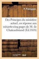 Des Principes Du Minist re Actuel, En R ponse Aux Soixante-Cinq Pages de M. de Chateaubriand