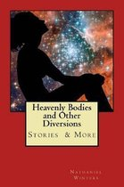 Heavenly Bodies and Other Diversions