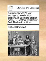 Drunken Barnaby's Four Journeys to the North of England. in Latin and English Metre. ... Together with Bessy Bell. the Fourth Edition