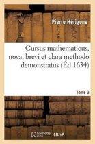 Cursus Mathematicus, Nova, Brevi Et Clara Methodo Demonstratus. Tome 3