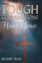 Tough Conversations with the Heart of Jesus