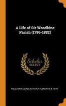 A Life of Sir Woodbine Parish (1796-1882)