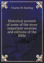 Historical Account of Some of the More Important Versions and Editions of the Bible