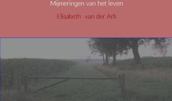 Mijmeringen van het leven - Elisabeth van der Ark  