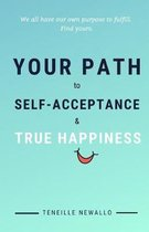 YOUR PATH to SELF ACCEPTANCE & TRUE HAPPINESS