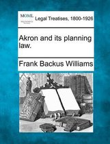 Akron and Its Planning Law.